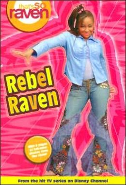 That's so Raven: Rebel Raven - Book #15: Junior Novel