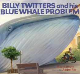 Billy Twitters and His Blue Whale Problem Mac Barnett and Adam Rex