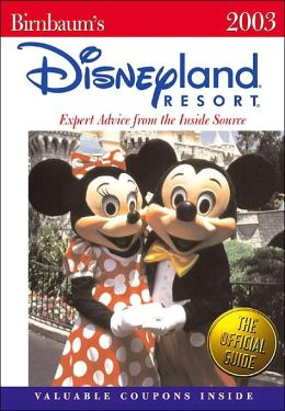 Birnbaum's Disneyland Resort 2003: Expert Advice from the Inside Source