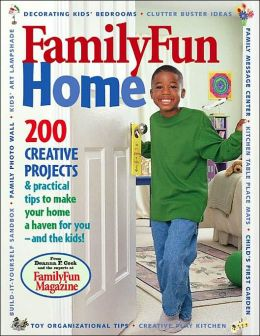 Family Fun Home: 200 Creative Projects & Practical Tips to Make Your Home Truly Family-Friendly