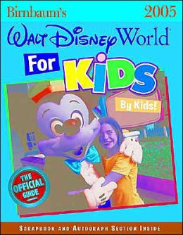 Birnbaum's Walt Disney World for Kids by Kids 2005