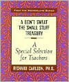A Don't Sweat the Small Stuff Treasury: A Special Selection for Teachers