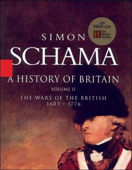 A History of Britain, Volume 2: The Wars of the British, 1603-1776