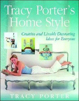 Tracy Porter's Home Style: Creative and Livable Decorating Ideas for Everyone