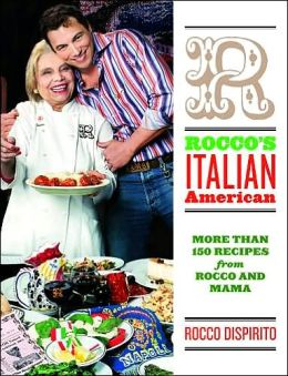 Rocco's Italian-American: More Than 150 Recipes from Rocco and Mama