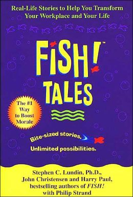 Fish! Tales: Real Life Stories to Help You Transform Your Workplace and Your Life