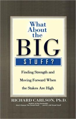 What About the Big Stuff?: Finding Strength and Moving Forward When the Stakes Are High