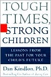 Tough Times, Strong Children: Lessons from the Past for Your Child's Future
