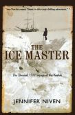 Book Cover Image. Title: The Ice Master:  The Doomed 1913 Voyage of the Karluk, Author: Jennifer Niven