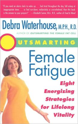 Outsmarting Female Fatigue: Eight Energizing Strategies for Lifelong Vitality