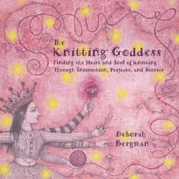 The Knitting Goddess: Finding the Heart and Soul of Knitting Through Instruction
