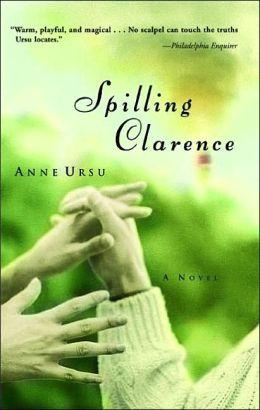 Spilling Clarence: A Novel