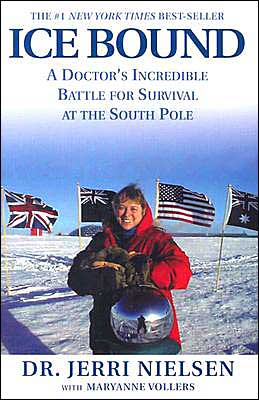 Ice Bound - A Doctor's Incredible Battle For Survival At The South Pole Jerri Nielsen and Maryanne Vollers