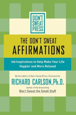 The Don't Sweat Affirmations: 100 Inspirations to Help Make Your Life Happier and More Relaxed