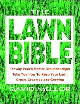 The Lawn Bible: Fenway Park's Master Groundskeeper Tells You How to Keep Your Lawn Green, Groomed and Growing