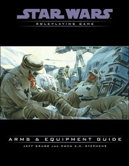 Star Wars the Roleplaying Game: Arms and Equipment Guide