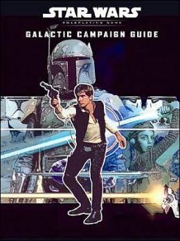 Star Wars the Roleplaying Game: Galactic Campaign Guide