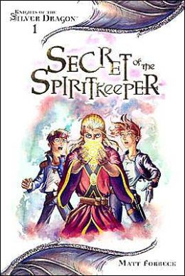 Secret of the Spiritkeeper (Knights of the Silver Dragon Series #1)