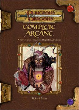 Complete Arcane: A Player's Guide to Arcane Magic for All Classes (Dungeons & Dragons Roleplaying Game Series)