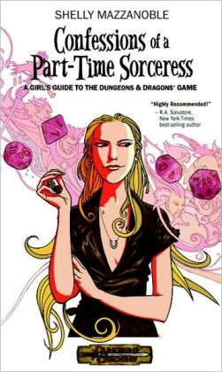 Confessions of a Part-time Sorceress: A Hip Girl's Guide to the D&D Game