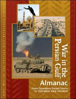 War in the Persian Gulf: From Operation Desert Storm to Operation Iraqi Freedom Reference Library
