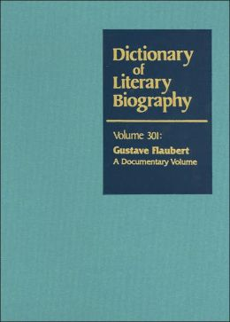 Gustave Flaubert: A Documentary Volume (Dictionary of Literary Biography Series)