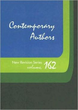Contemporary Authors New Revision Series: Volume 162