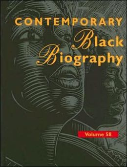 Contemporary Black Biography, Volume 58: Profiles from the International Black Community