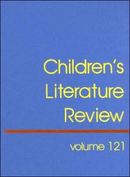 Children's Literature Review, Volume 121: Excerpts from Reviews, Criticism, and Commentary on Books for Children and Young People