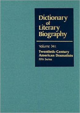Dictionary of Literary Biography: Twentieth-Century American Dramatists