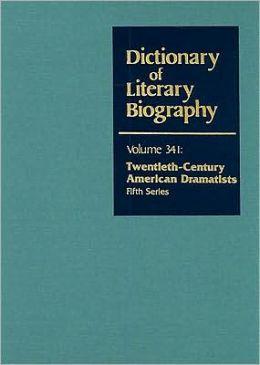 Dictionary of Literary Biography: Twentieth-Century American Dramatists