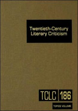 Twentieth-Century Literary Criticism: Criticism of the Works of Various Topics in Twentieth-Century Literature, Including Literary and Critical Movements, Prominent Themes and Genres, Anniversary Celebrations, and Surveys of National Literatures
