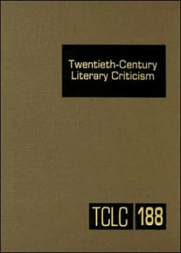 Twentieth-Century Literary Criticism: Criticism of the Works of Novelists, Poets, Playwrights, Short Story Writers, and Other Creative Writers Who Lived Between 1900 and 1999, from the First Published Critical Appraisals to Current Evaluations