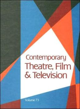 Contemporary Theatre, Film and Television: A Biographical Guide Featuring Performers, Directors, Writers, Producers, Designers, Managers, Choreographers, Technicians, Composers, Executives, Dancers, and Critics in the United States, Canada, Great Britain