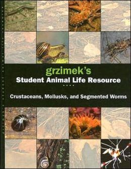 Grzimek's Student Animal Life Resource: Segmented Worms, Cru7staceans and Mollusks