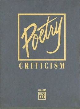 Poetry Criticism, Volume 78: Excerpts from Criticism of the Works of the Most Significant and Widely Studied Poets of World Literature