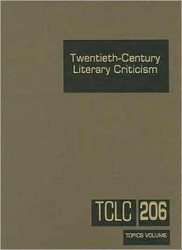 Twentieth-Century Literary Criticism: Excerpts from Criticism of the Works of Novelists, Poets, Playwrights, Short Story Writers, & Other Creative Writers Who Died Between 1900 & 1999