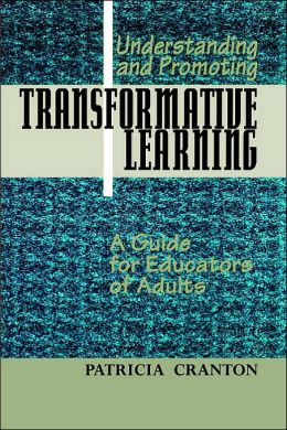 Understanding and Promoting Transformative Learning: A Guide for Educators of Adults