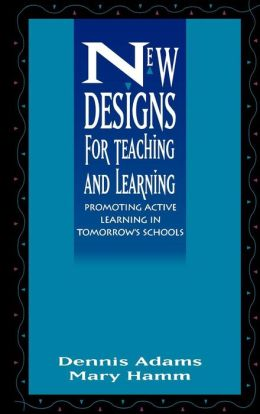 New Designs for Teaching and Learning: Promoting Active Learning in Tomorrow's Schools