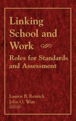 Linking School and Work: Roles for Standards and Assessment