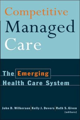 Competitive Managed Care: The Emerging Health Care System