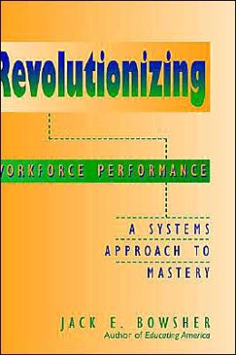 Revolutionizing Workforce Performance: A Systems Approach to Mastery