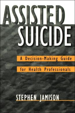 Assisted Suicide: A Decision-Making Guide for Health Professionals