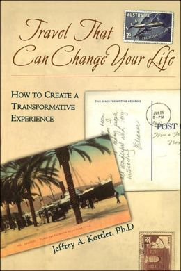 Travel That Can Change Your Life: How to Create a Transformative Experience