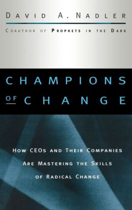 Champions of Change: How CEOs and Their Companies Are Mastering the Skills of Radical Change