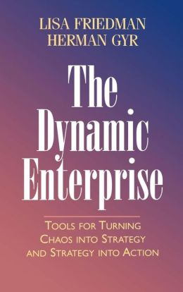 The Dynamic Enterprise: Tools for Turning Chaos into Strategy and Strategy into Action