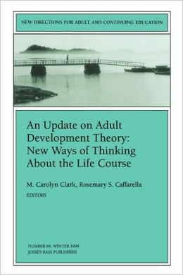 An Update on Adult Development Theory: New Ways of Thinking About the Life Course: New Directions for Adult and Continuing Education