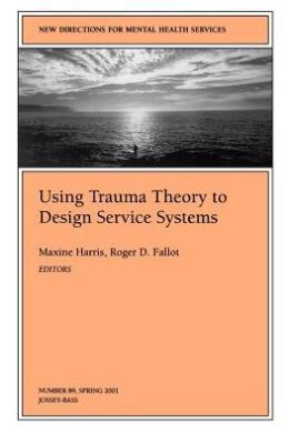 New Directions for Mental Health Services, Using Trauma Theory to Design Service Systems, No. 89 Spring 2001