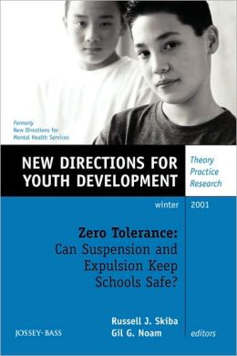Zero Tolerance: Can Suspension and Expulsion Keep Schools Safe, Number 92: New Directions for Youth Development