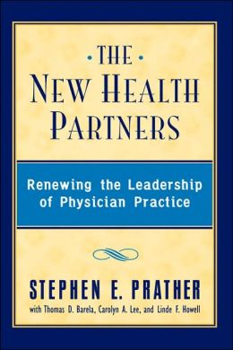 The New Health Partners: Renewing the Leadership of Physician Practice